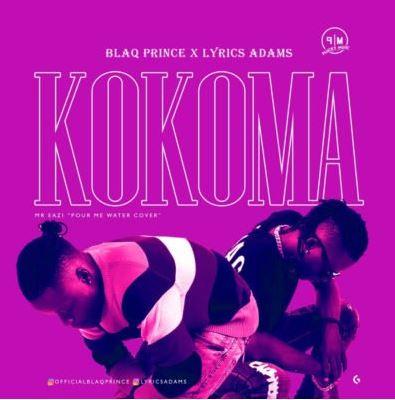 """Blaq Prince X Lyrics Adams – """"Kokoma"""""""