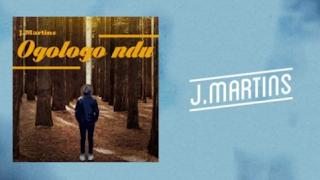 "Song: J Martins – ""Ogologo Ndu"""