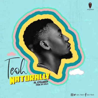 """Song: Teoh – """"Naturally"""" ft. E'classy"""