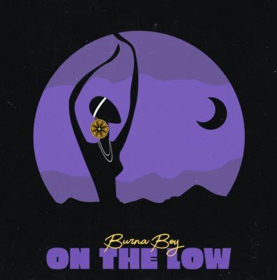 Music: Burna Boy – On The Low
