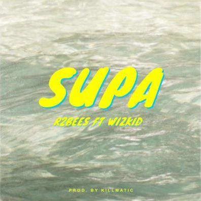 Video: R2Bees – Supa ft. Wizkid