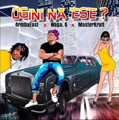 Audio: 4rmdaeast x Masterkraft x Waga G – Ogini Na Ese