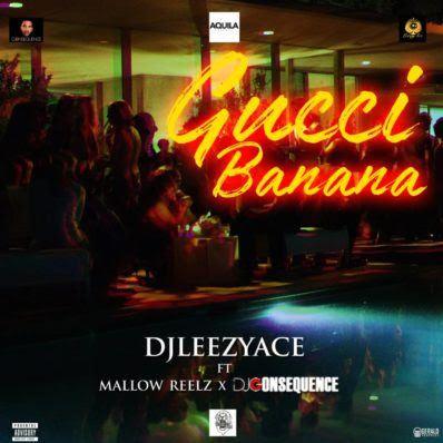 "Audio: DJ LeezyAce – ""Gucci Banana"" ft. Mallow Reelz x DJ Consequence"