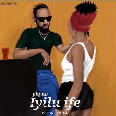 Lyrics: Phyno – Iyilu Ife