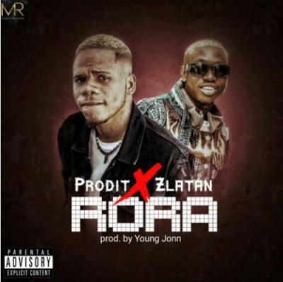 "Audio: Prodit – ""Rora"" ft. Zlatan"