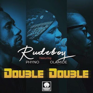 "Rudeboy – ""Double Double"" ft. Phyno x Olamide"