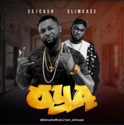 """SS1Cash – """"Oya"""" ft. Slimcase"""