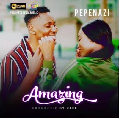 Amazing Lyrics by Pepenazi